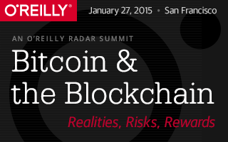 Bitcoin & and the Blockchain, an O'Reilly Radar Summit. Jan. 27, 2015.