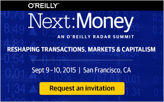 O'Reilly Next:Money Conference - Reshaping Transactions, Markets, and Capitalism